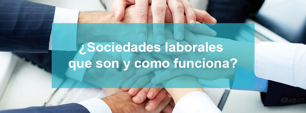 ¿Qué son las Sociedades Laborales y cómo funcionan?